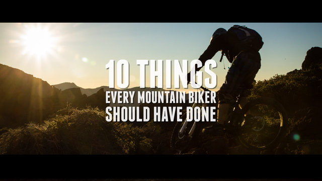 10 Things Every Mountain Biker Should Have Done