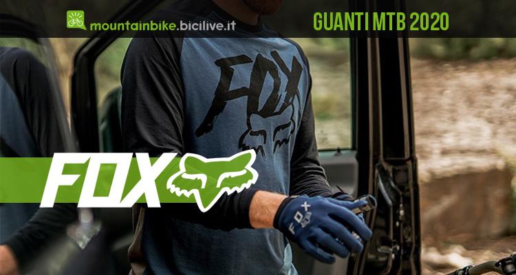Guanti MTB FOX Racing 2020: modelli caratteristiche prezzi
